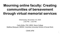 thumnail for CSWE APM 2020_Marquart and Sofka_Mourning online faculty_Creating communities of bereavement through virtual memorial services.pdf