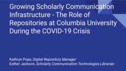 thumnail for Growing Scholarly Communication Infrastructure - The Role of Repositories at Columbia University During the COVID-19 Crisis.pdf