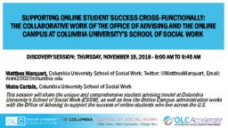 thumnail for Marquart and Curtain_Supporting Online Student Success Cross-Functionally The Collaborative Work of the Office of Advising and the Online Campus at Columbia University's School of Social Work_11.15.18.pdf
